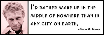 Steve McQueen - I'd rather wake up in the middle of nowhere than in any city on earth.